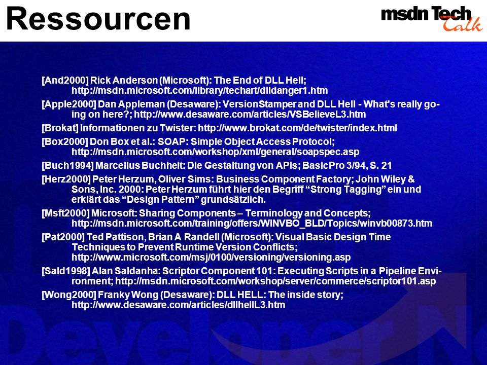 Ressourcen [And2000] Rick Anderson (Microsoft): The End of DLL Hell; http://msdn.microsoft.com/library/techart/dlldanger1.htm.